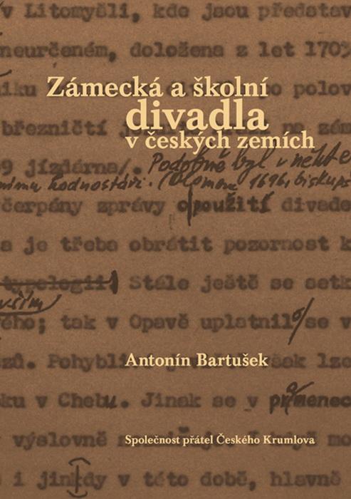 Antonín Bartušek, Zámecká a školní divadla v českých zemích (ed. Jiří Bláha, 2010)